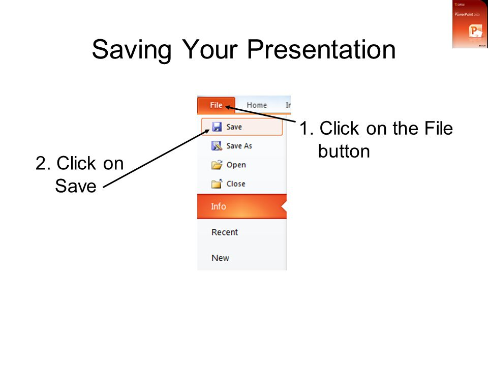 Saving Your Presentation 1. Click on the File button 2. Click on Save