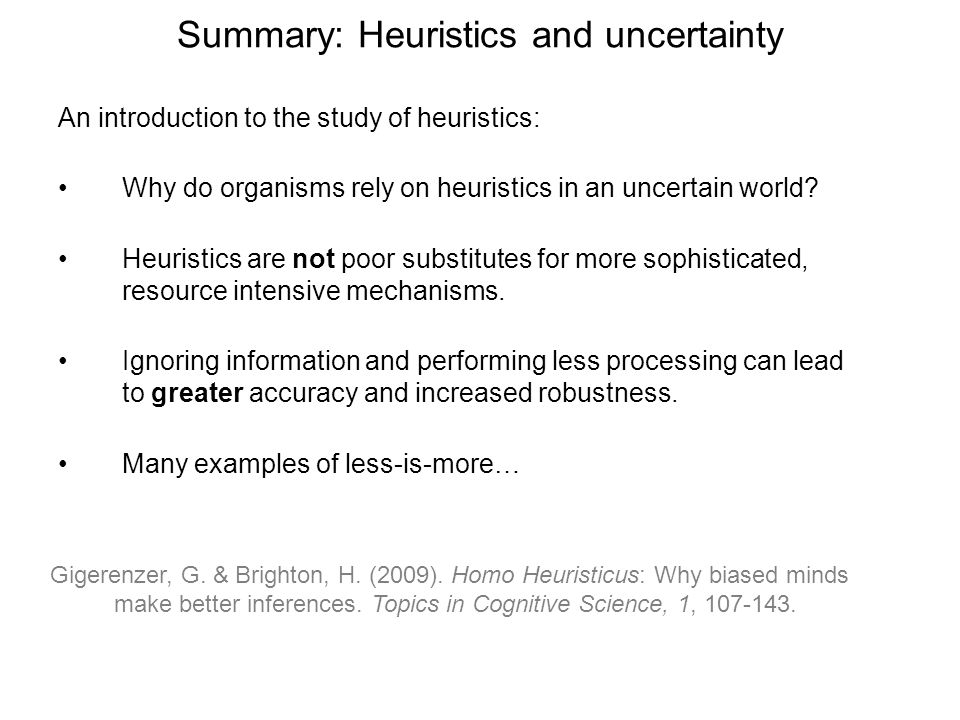 Summary: Heuristics and uncertainty An introduction to the study of heuristics: Why do organisms rely on heuristics in an uncertain world.