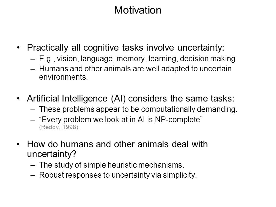 Motivation Practically all cognitive tasks involve uncertainty: –E.g., vision, language, memory, learning, decision making.
