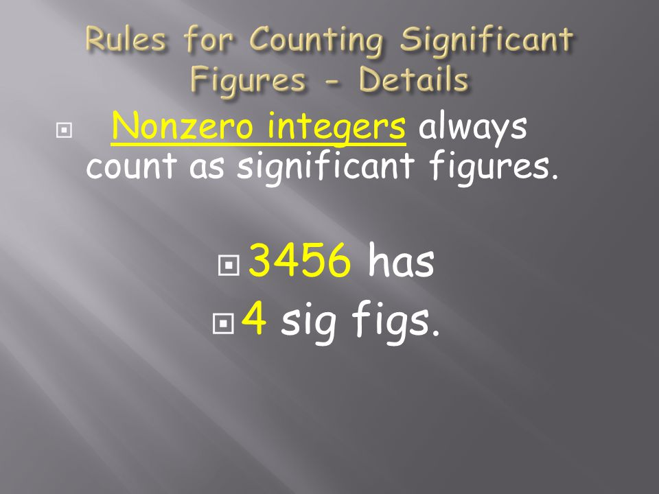  Nonzero integers always count as significant figures.  3456 has  4 sig figs.