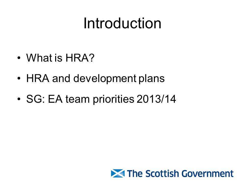 Introduction What is HRA HRA and development plans SG: EA team priorities 2013/14