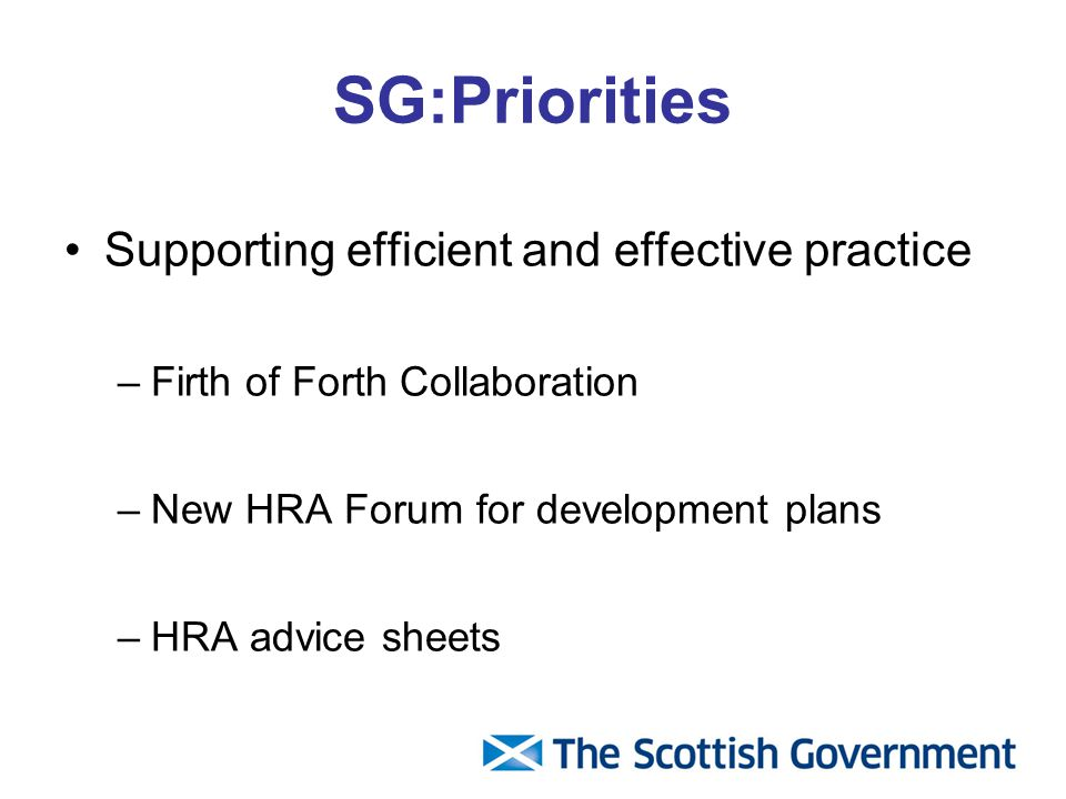 SG:Priorities Supporting efficient and effective practice –Firth of Forth Collaboration –New HRA Forum for development plans –HRA advice sheets