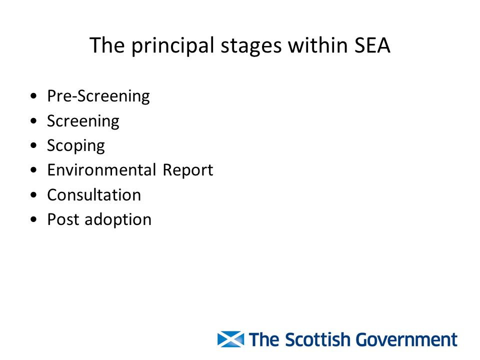 The principal stages within SEA Pre-Screening Screening Scoping Environmental Report Consultation Post adoption