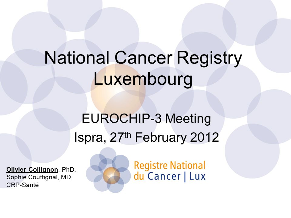 National Cancer Registry Luxembourg EUROCHIP-3 Meeting Ispra, 27 th February 2012 Olivier Collignon, PhD, Sophie Couffignal, MD, CRP-Santé