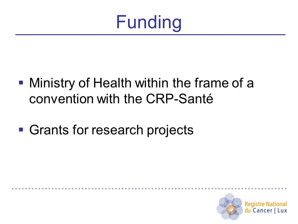 Funding  Ministry of Health within the frame of a convention with the CRP-Santé  Grants for research projects