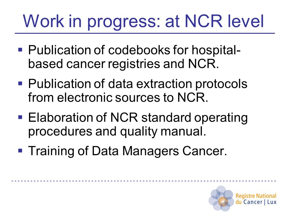 Work in progress: at NCR level  Publication of codebooks for hospital- based cancer registries and NCR.