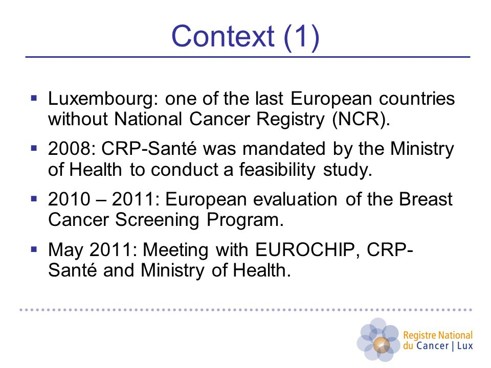 Context (1)  Luxembourg: one of the last European countries without National Cancer Registry (NCR).