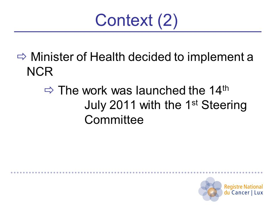 Context (2)  Minister of Health decided to implement a NCR  The work was launched the 14 th July 2011 with the 1 st Steering Committee