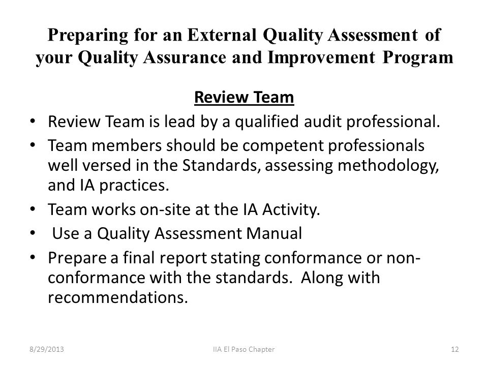 Preparing for an External Quality Assessment of your Quality Assurance and Improvement Program Review Team Review Team is lead by a qualified audit professional.