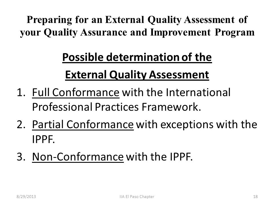 Preparing for an External Quality Assessment of your Quality Assurance and Improvement Program Possible determination of the External Quality Assessment 1.Full Conformance with the International Professional Practices Framework.