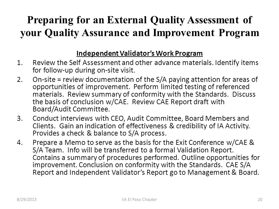 Preparing for an External Quality Assessment of your Quality Assurance and Improvement Program Independent Validator's Work Program 1.Review the Self Assessment and other advance materials.