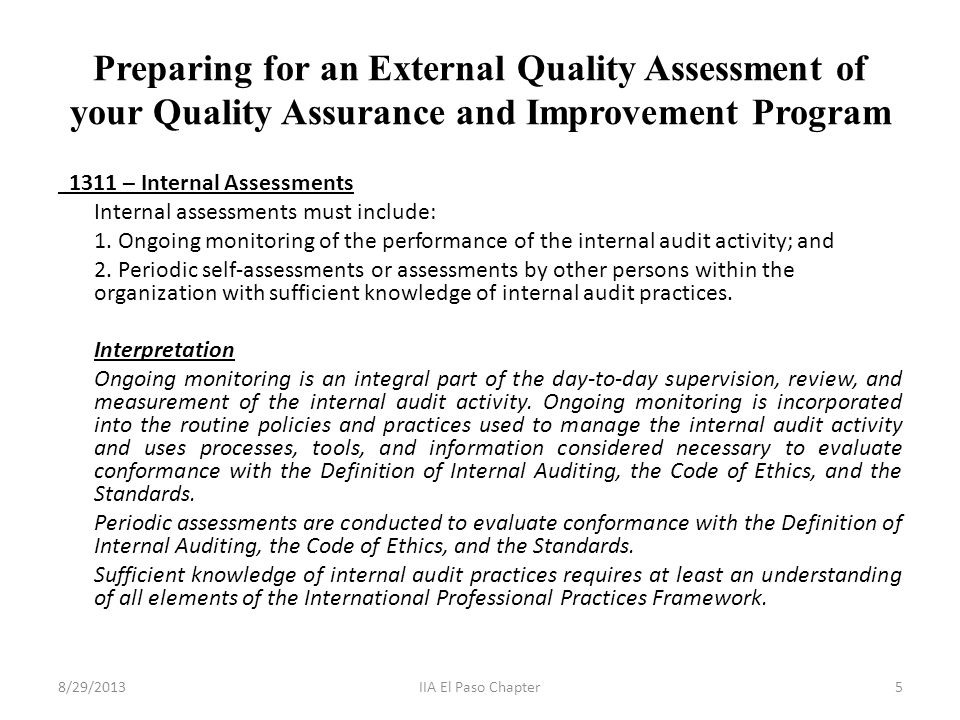 Preparing for an External Quality Assessment of your Quality Assurance and Improvement Program 1311 – Internal Assessments Internal assessments must include: 1.