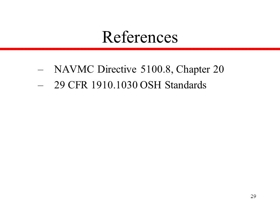29 References –NAVMC Directive , Chapter 20 –29 CFR OSH Standards