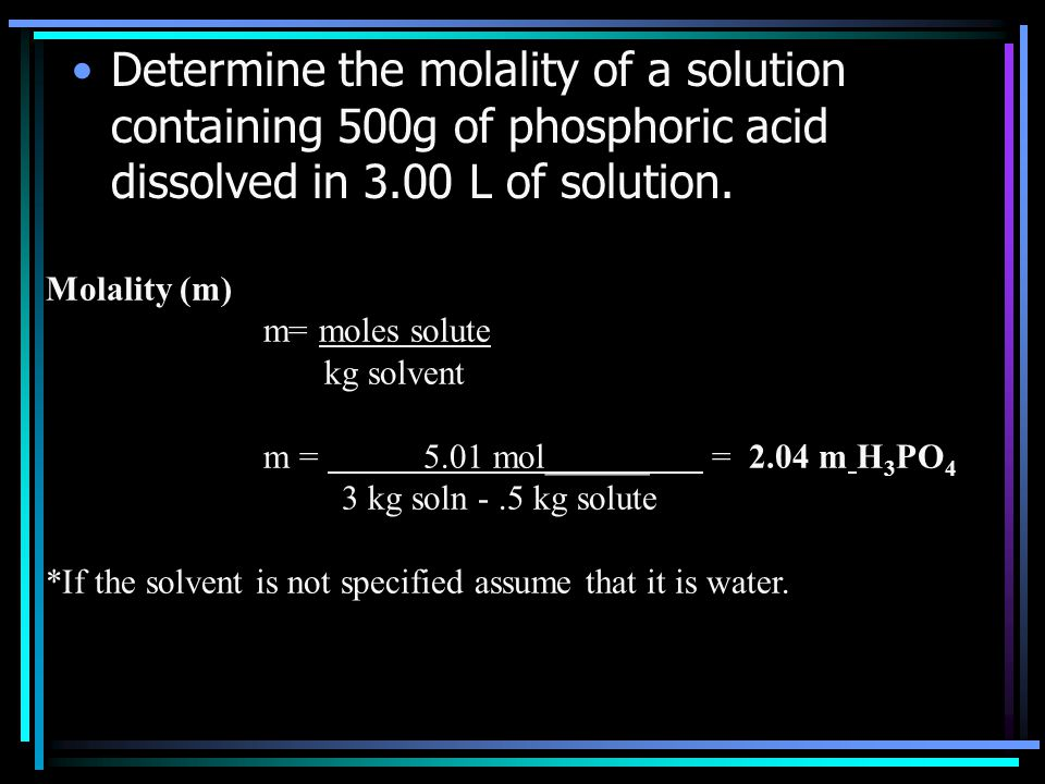 Determine the molality of a solution containing 500g of phosphoric acid dissolved in 3.00 L of solution.