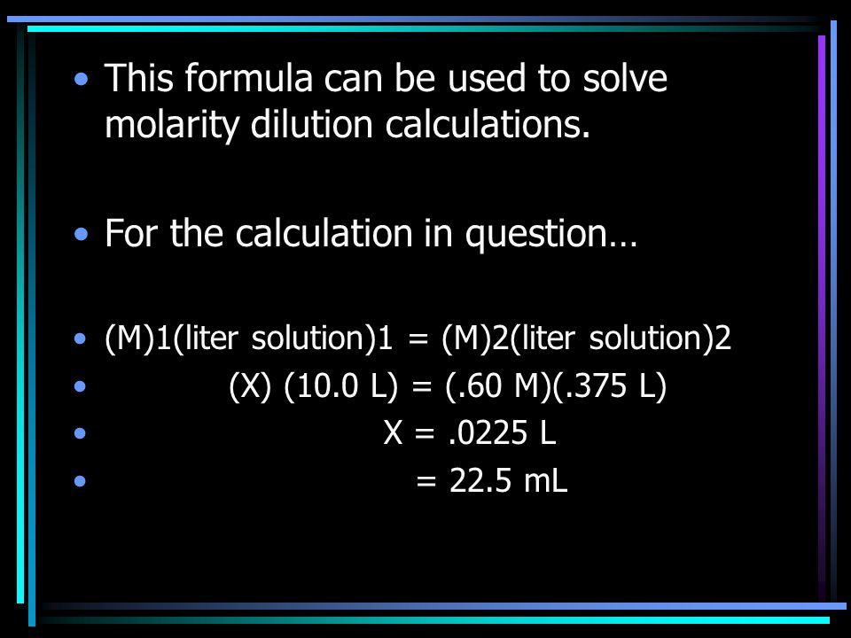 This formula can be used to solve molarity dilution calculations.