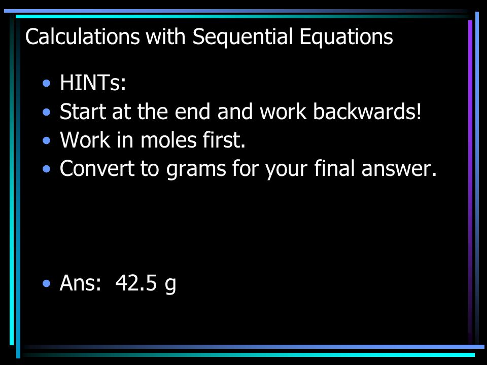 Calculations with Sequential Equations HINTs: Start at the end and work backwards.