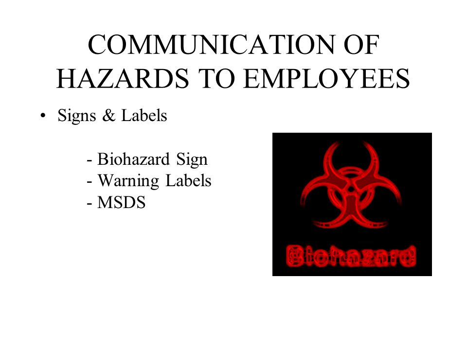 COMMUNICATION OF HAZARDS TO EMPLOYEES Signs & Labels - Biohazard Sign - Warning Labels - MSDS