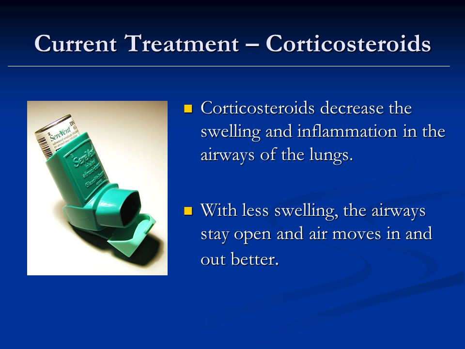 Corticosteroids decrease the swelling and inflammation in the airways of the lungs.