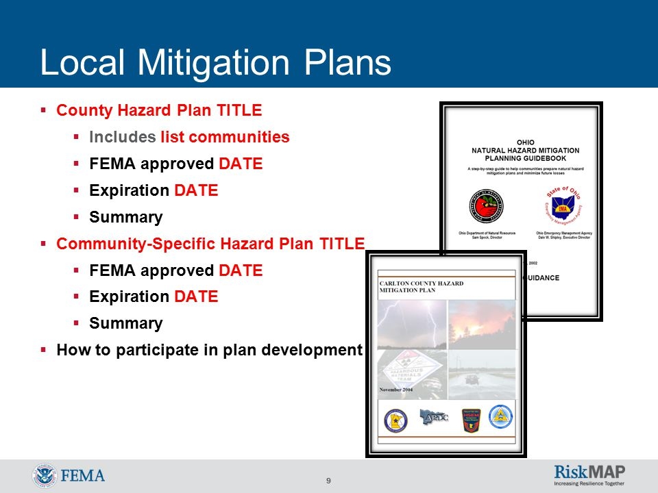 9 Local Mitigation Plans  County Hazard Plan TITLE  Includes list communities  FEMA approved DATE  Expiration DATE  Summary  Community-Specific Hazard Plan TITLE  FEMA approved DATE  Expiration DATE  Summary  How to participate in plan development