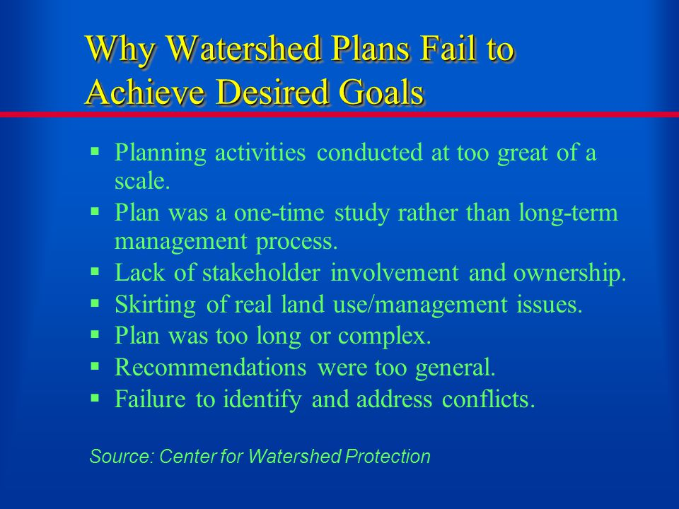 Why Watershed Plans Fail to Achieve Desired Goals  Planning activities conducted at too great of a scale.