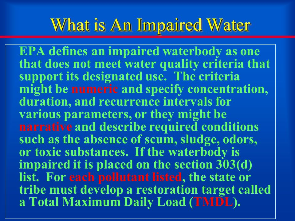 What is An Impaired Water EPA defines an impaired waterbody as one that does not meet water quality criteria that support its designated use.