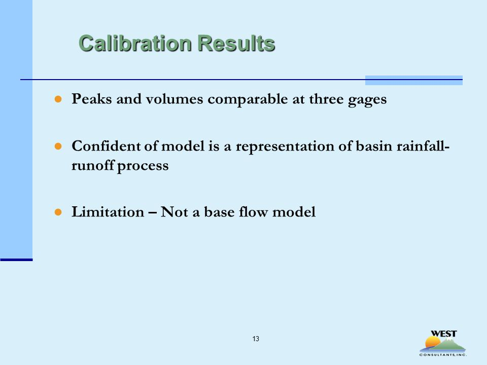 Calibration Results ●Peaks and volumes comparable at three gages ●Confident of model is a representation of basin rainfall- runoff process ●Limitation – Not a base flow model 13