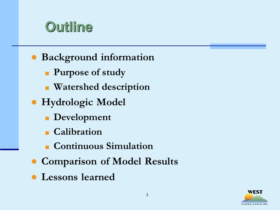 Outline ●Background information ■ Purpose of study ■ Watershed description ●Hydrologic Model ■ Development ■ Calibration ■ Continuous Simulation ●Comparison of Model Results ●Lessons learned 3