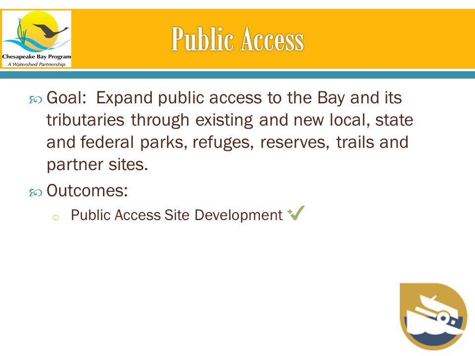  Goal: Expand public access to the Bay and its tributaries through existing and new local, state and federal parks, refuges, reserves, trails and partner sites.