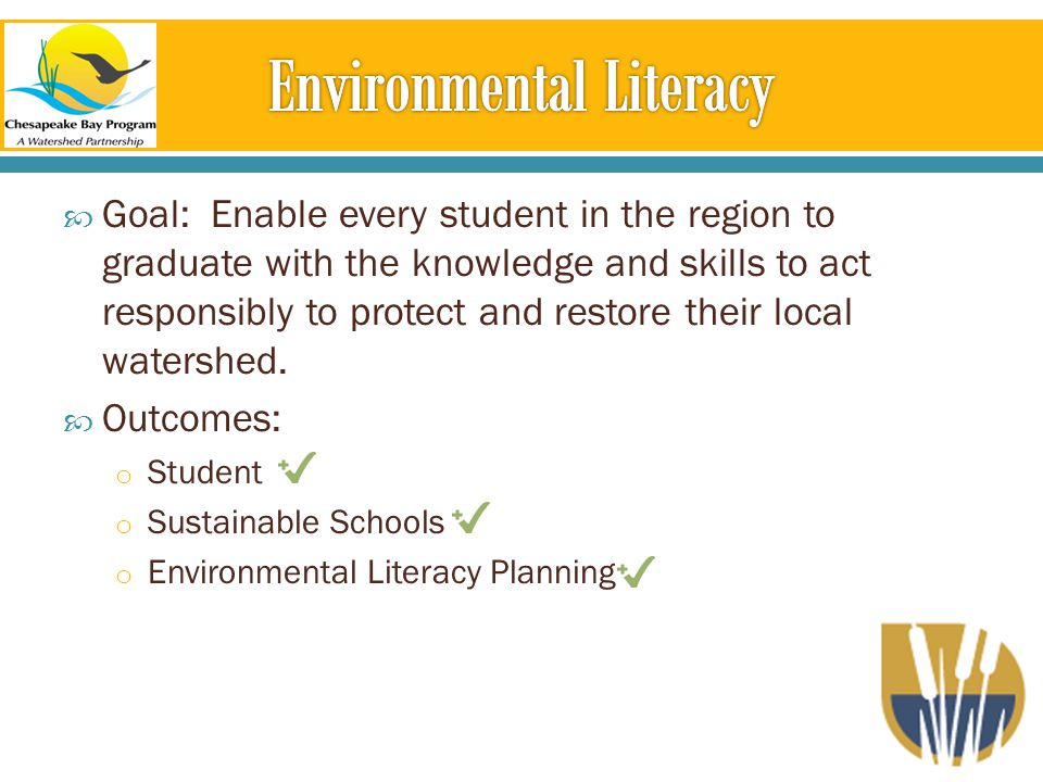  Goal: Enable every student in the region to graduate with the knowledge and skills to act responsibly to protect and restore their local watershed.