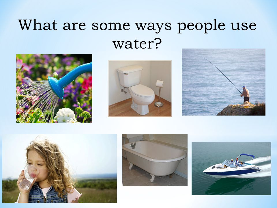 What are some ways people use water