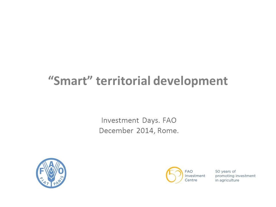 Smart territorial development Investment Days. FAO December 2014, Rome.
