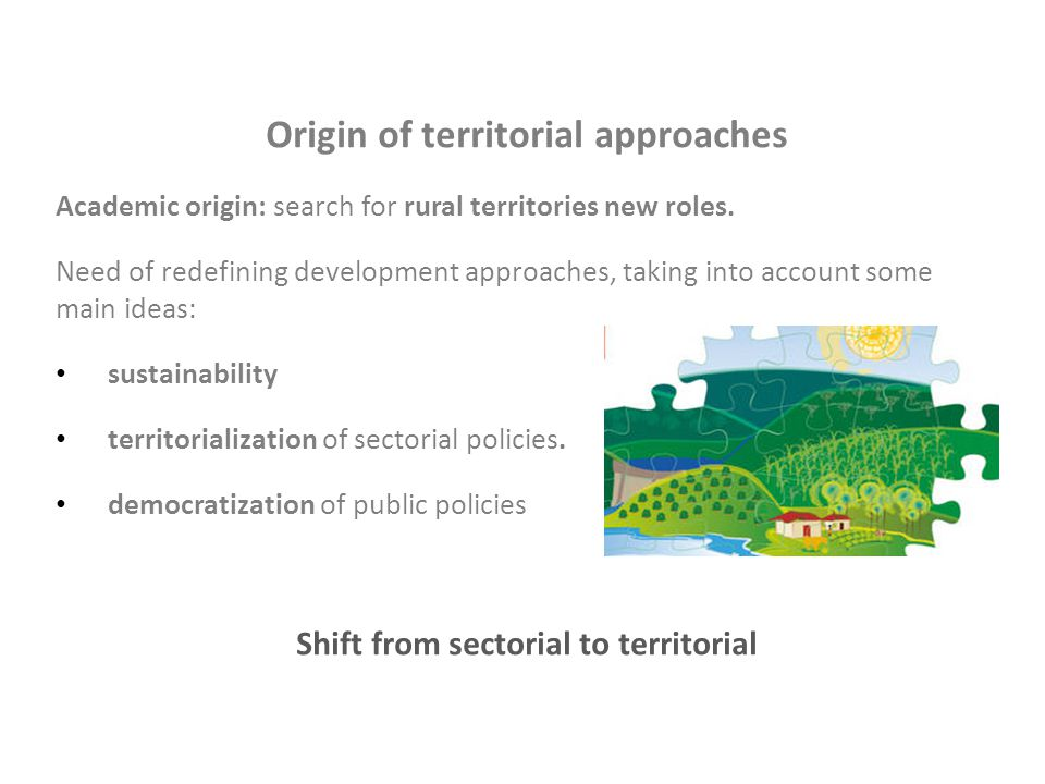 Origin of territorial approaches Academic origin: search for rural territories new roles.