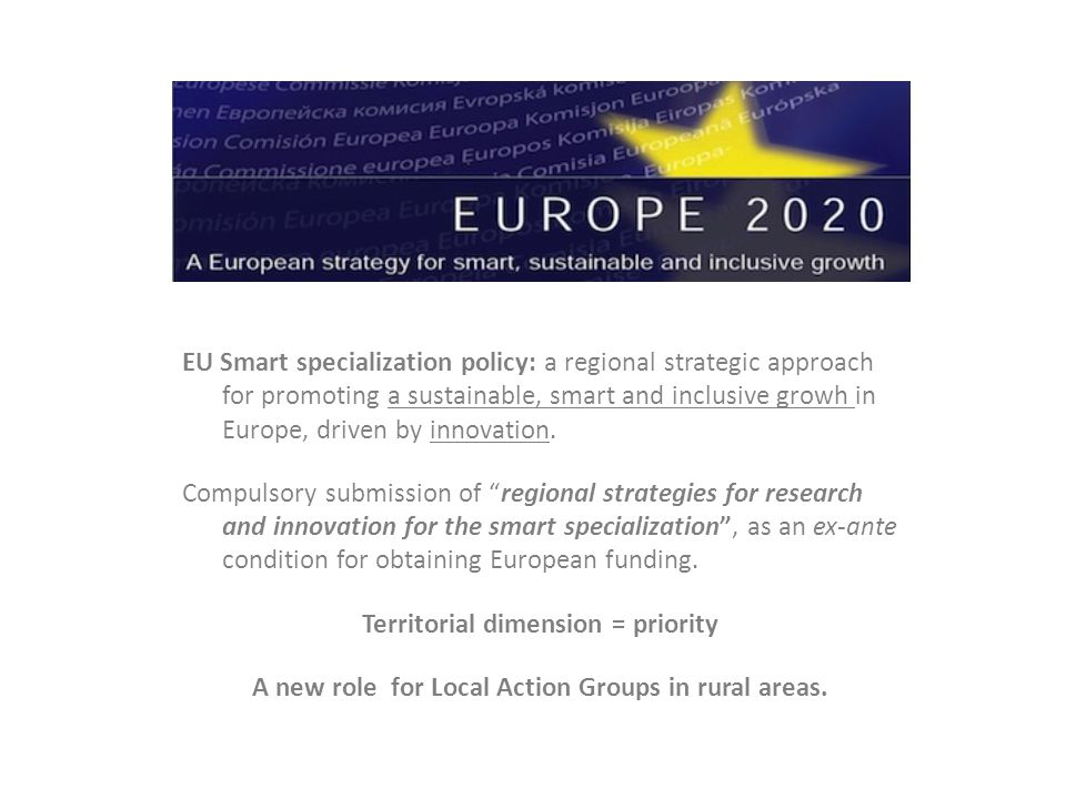 EU Smart specialization policy: a regional strategic approach for promoting a sustainable, smart and inclusive growh in Europe, driven by innovation.