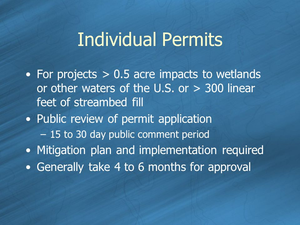 Individual Permits For projects > 0.5 acre impacts to wetlands or other waters of the U.S.