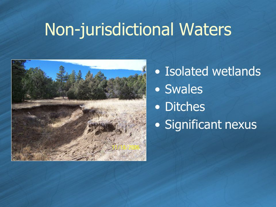Non-jurisdictional Waters Isolated wetlands Swales Ditches Significant nexus