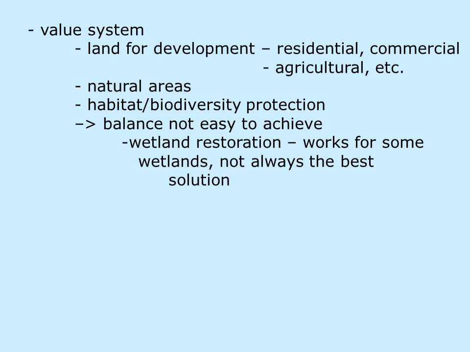 - value system - land for development – residential, commercial - agricultural, etc.