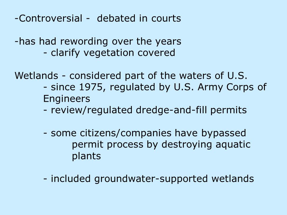 -Controversial - debated in courts -has had rewording over the years - clarify vegetation covered Wetlands - considered part of the waters of U.S.