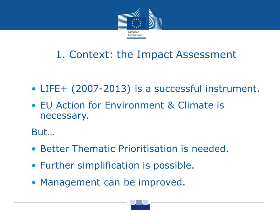 1. Context: the Impact Assessment LIFE+ ( ) is a successful instrument.