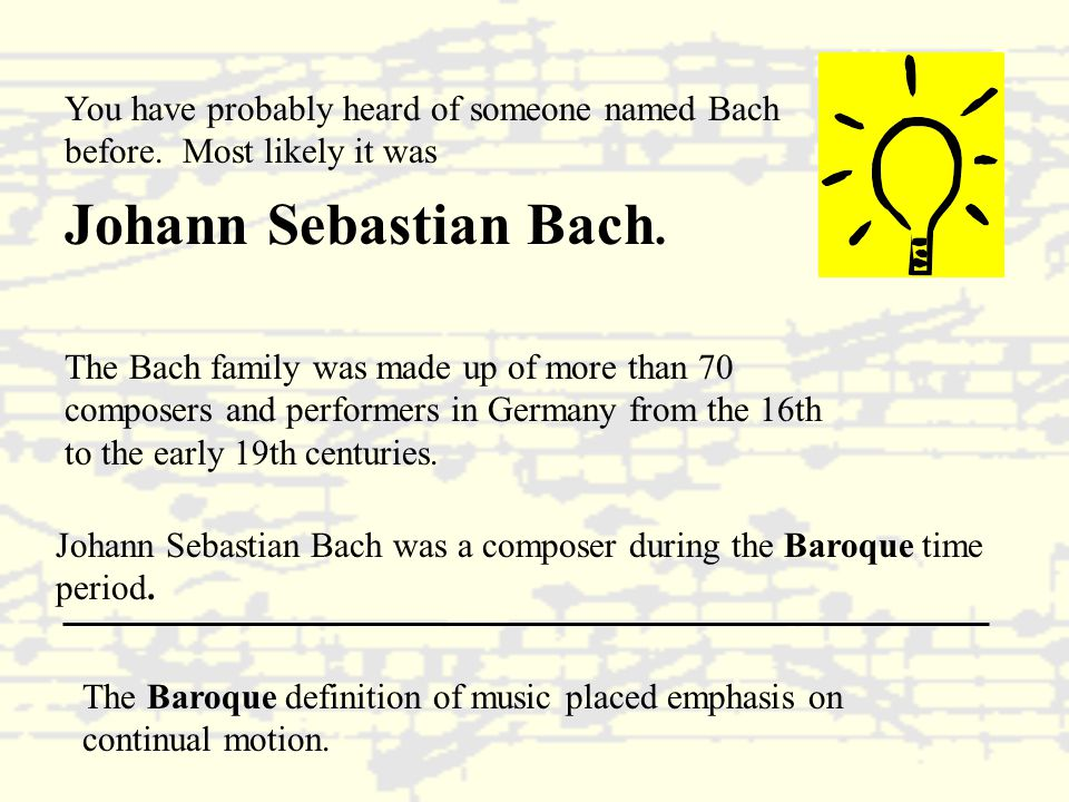 You have probably heard of someone named Bach before.