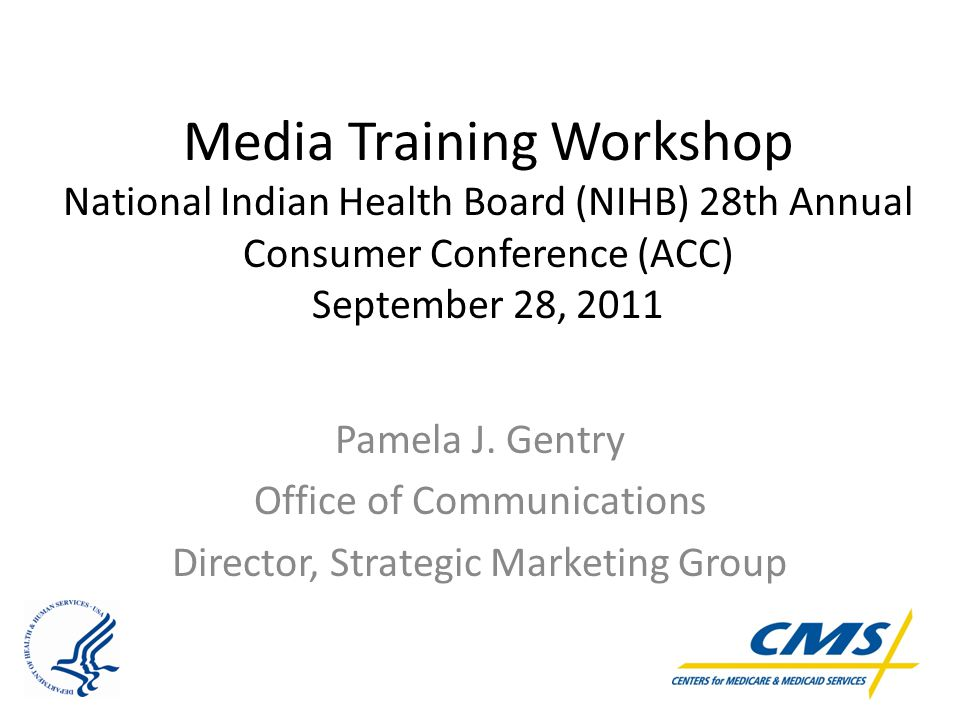Media Training Workshop National Indian Health Board (NIHB) 28th Annual Consumer Conference (ACC) September 28, 2011 Pamela J.