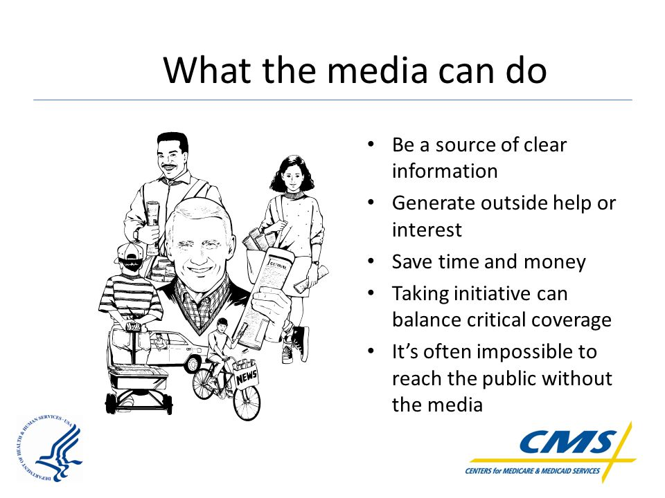 What the media can do Be a source of clear information Generate outside help or interest Save time and money Taking initiative can balance critical coverage It's often impossible to reach the public without the media