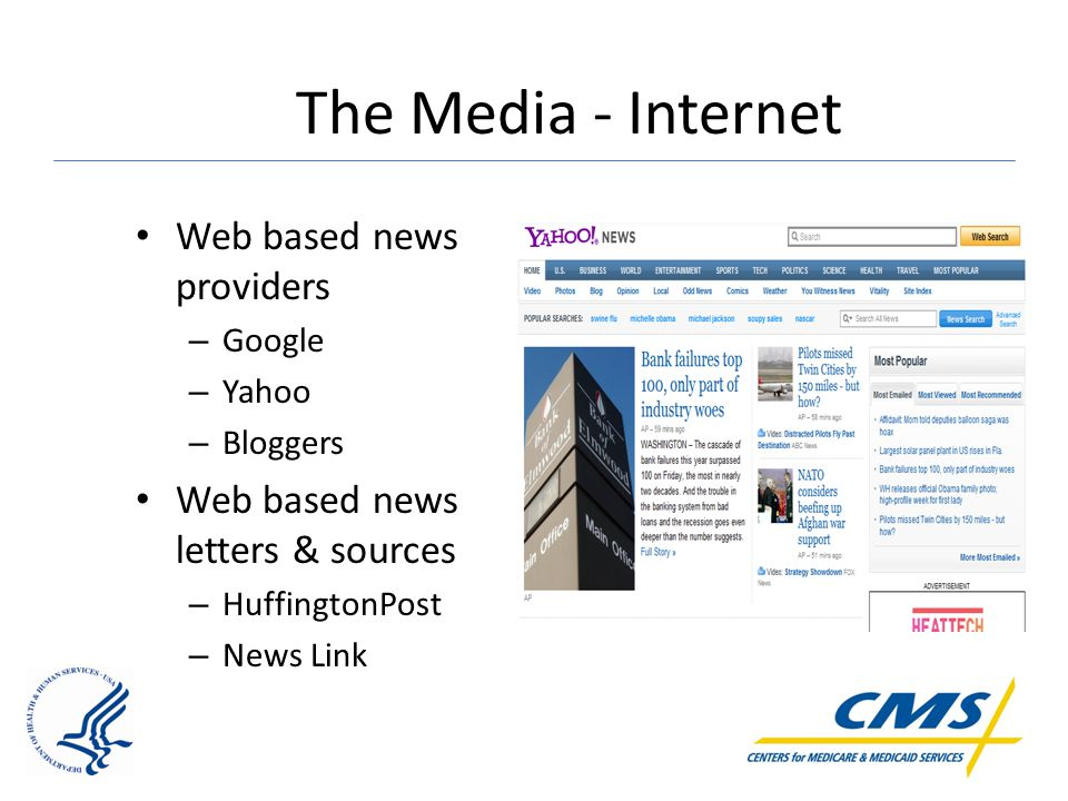 The Media - Internet Web based news providers – Google – Yahoo – Bloggers Web based news letters & sources – HuffingtonPost – News Link