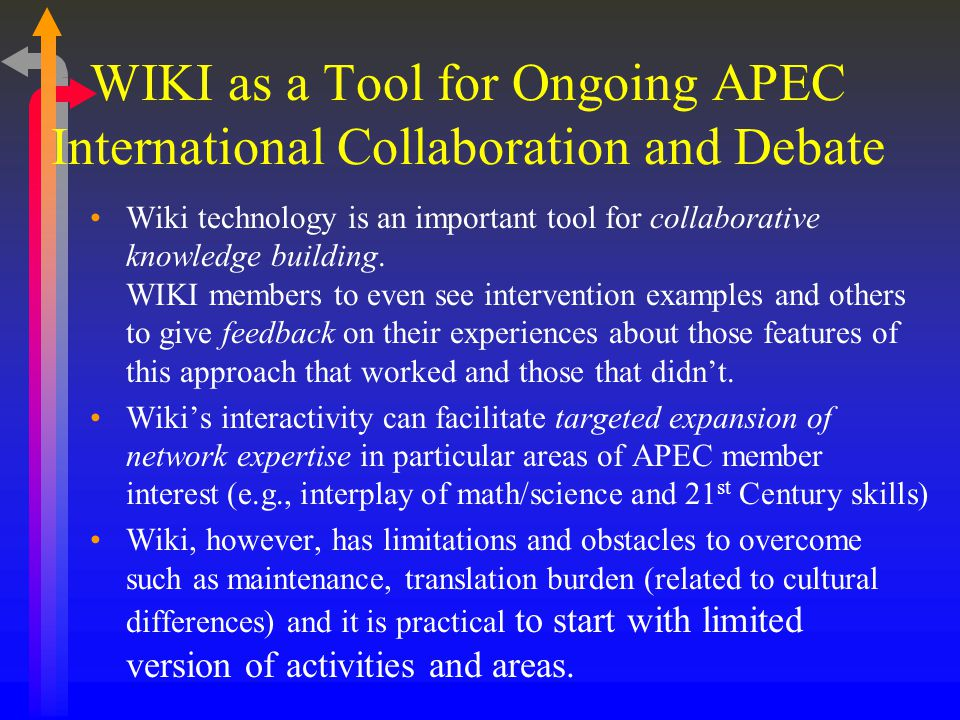 WIKI as a Tool for Ongoing APEC International Collaboration and Debate Wiki technology is an important tool for collaborative knowledge building.