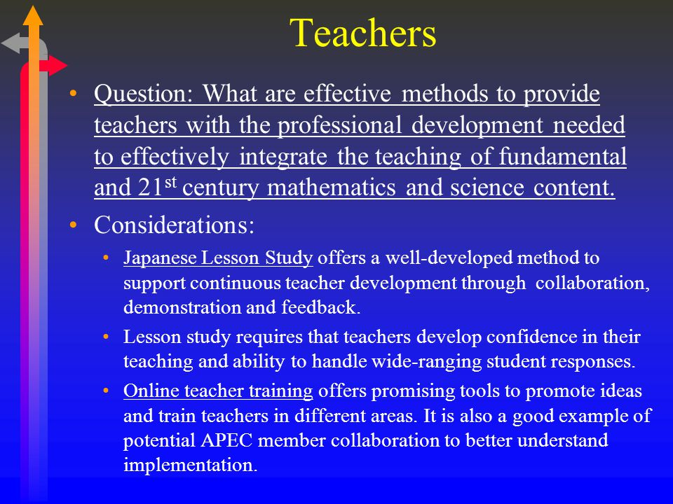 Teachers Question: What are effective methods to provide teachers with the professional development needed to effectively integrate the teaching of fundamental and 21 st century mathematics and science content.