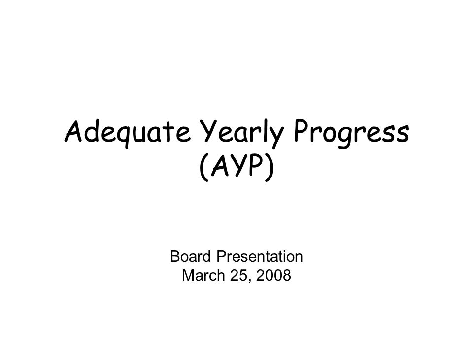 Adequate Yearly Progress (AYP) Board Presentation March 25, 2008