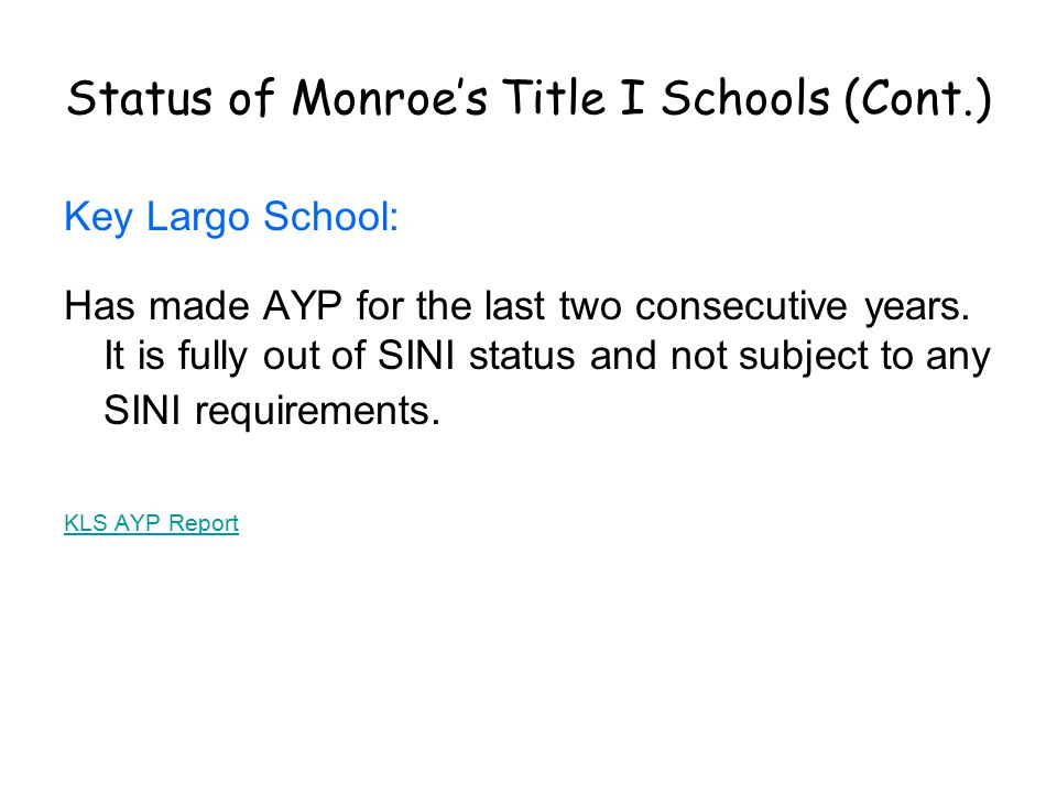 Status of Monroe's Title I Schools (Cont.) Key Largo School: Has made AYP for the last two consecutive years.