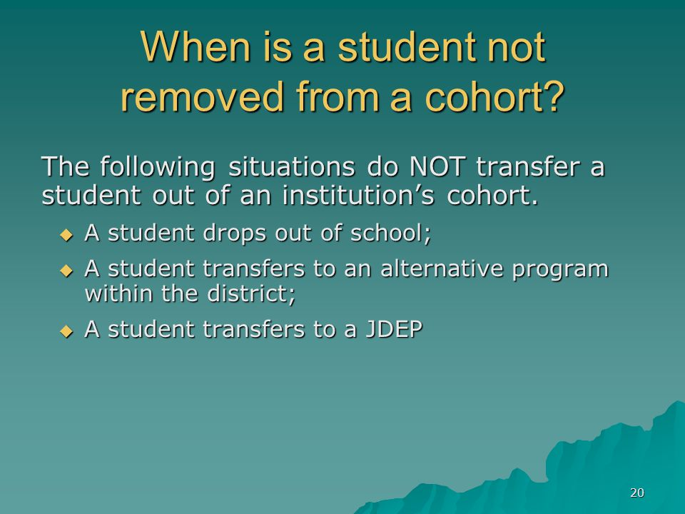 20 When is a student not removed from a cohort.