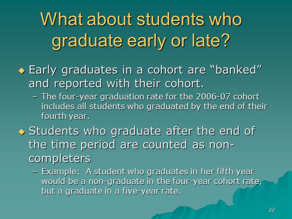 22 What about students who graduate early or late.