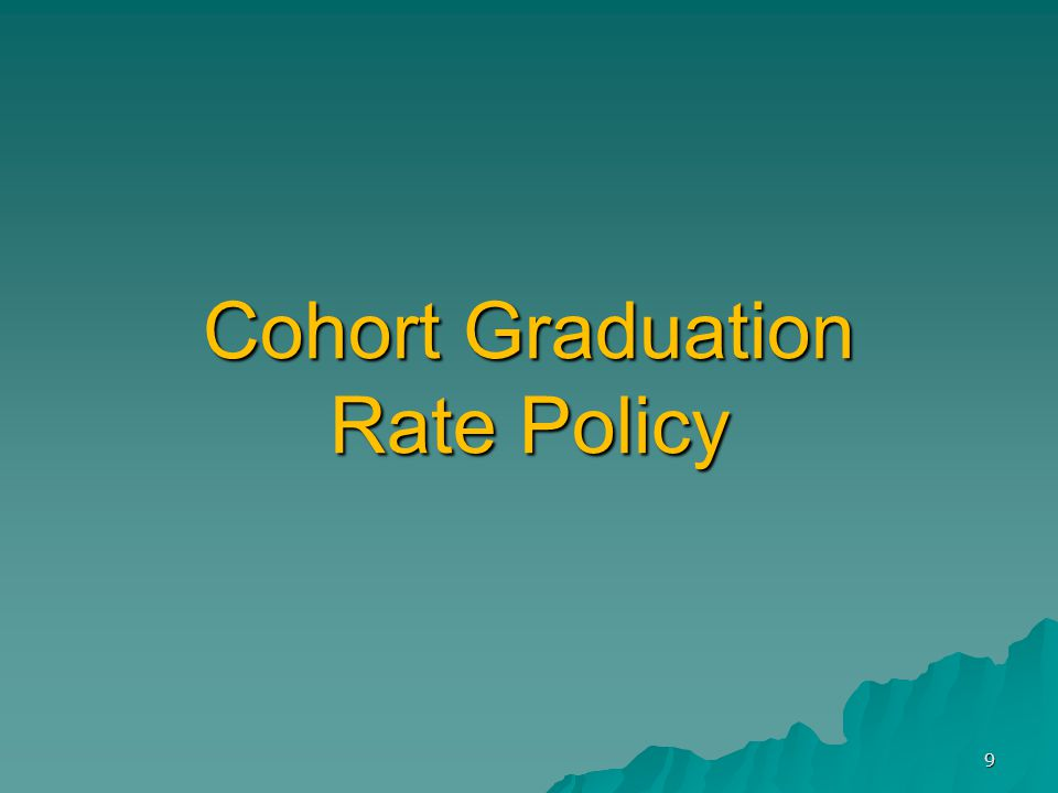 Cohort Graduation Rate Policy 9