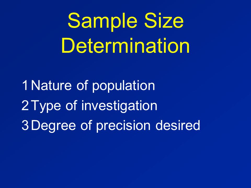 Sample Size Determination 1Nature of population 2Type of investigation 3Degree of precision desired
